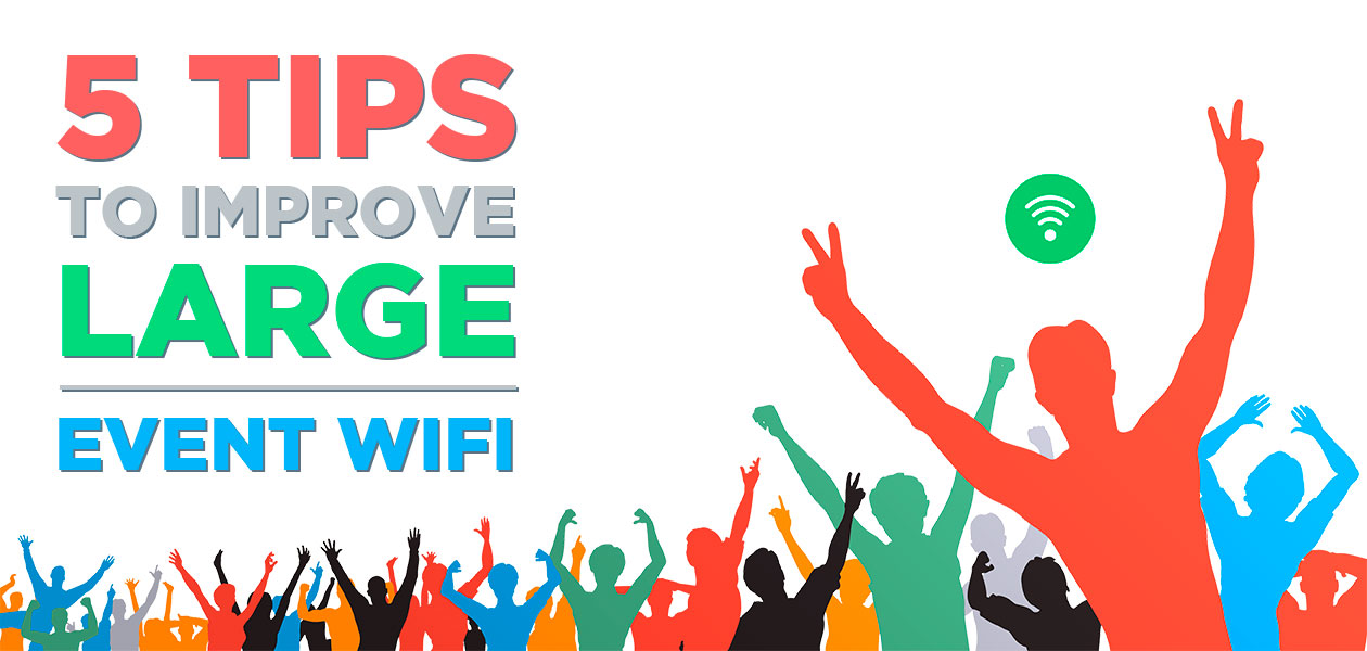 5 Tips to improve large event WiFi