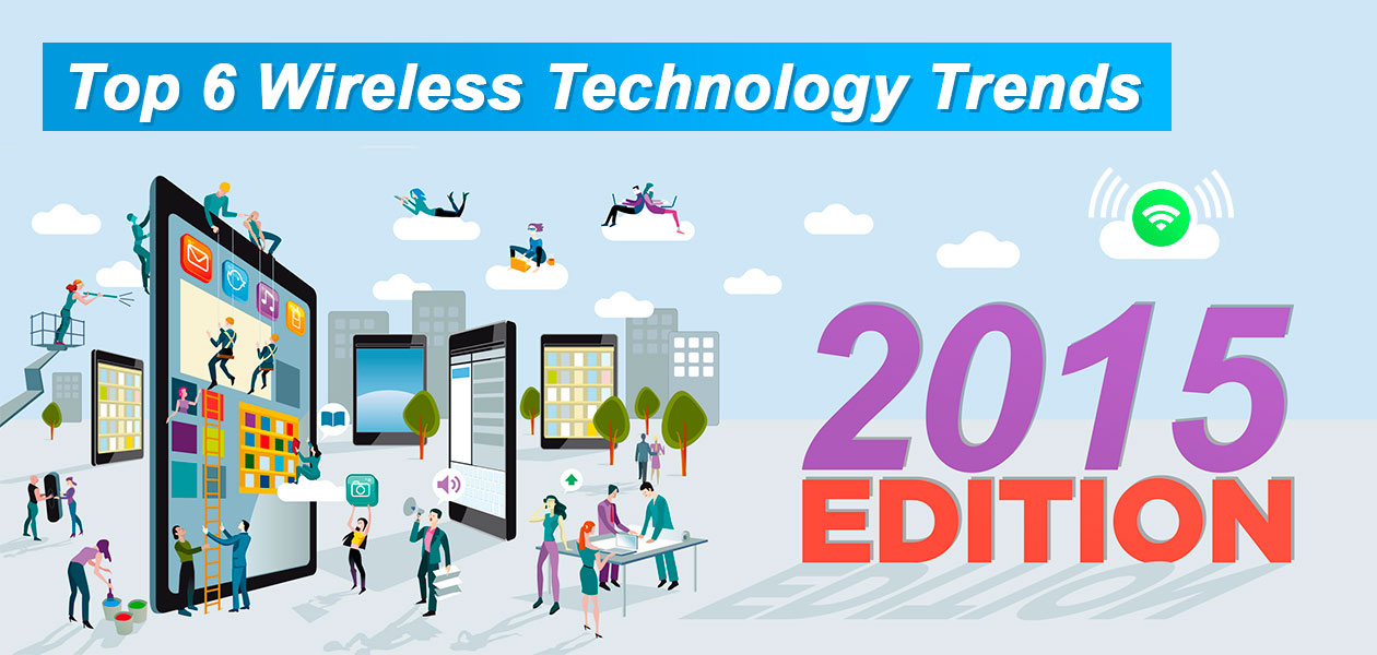 Top 6 Wireless Technology Trends for 2015